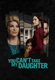 Download the movie You Can't Take My Daughter 2020
